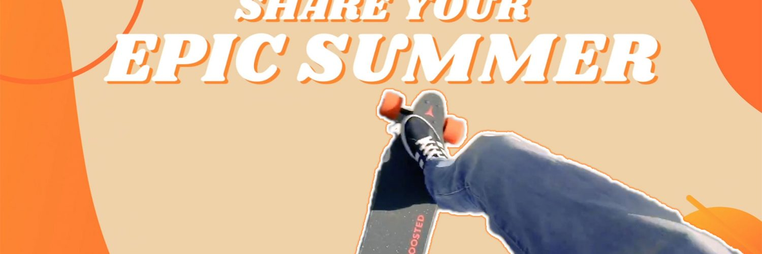 SHARE YOUR EPIC SUMMER - Boosted Boards
